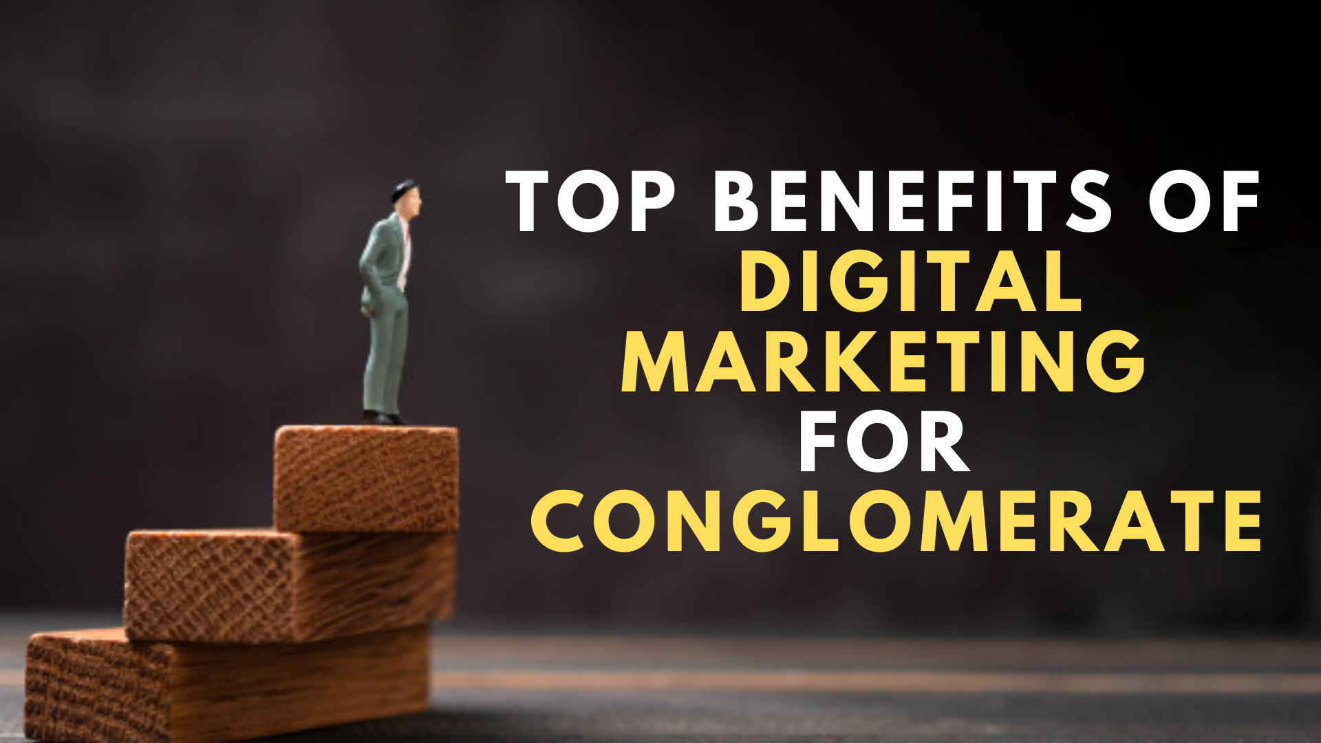Top Benefits of Digital Marketing for Conglomerate