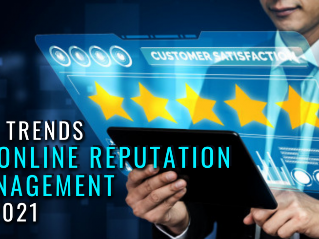 Top Trends of Online Reputation Management in 2021