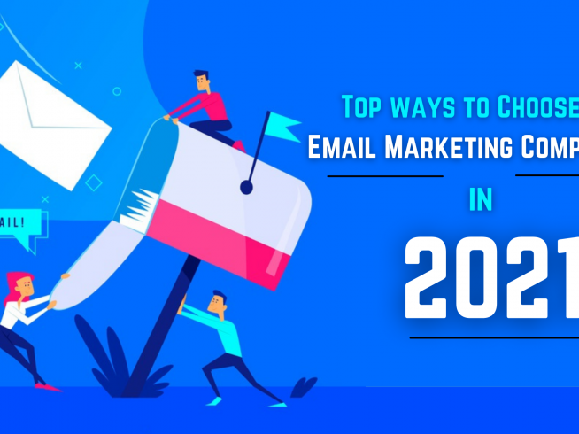 Top Ways to Choose Email Marketing Company in 2021