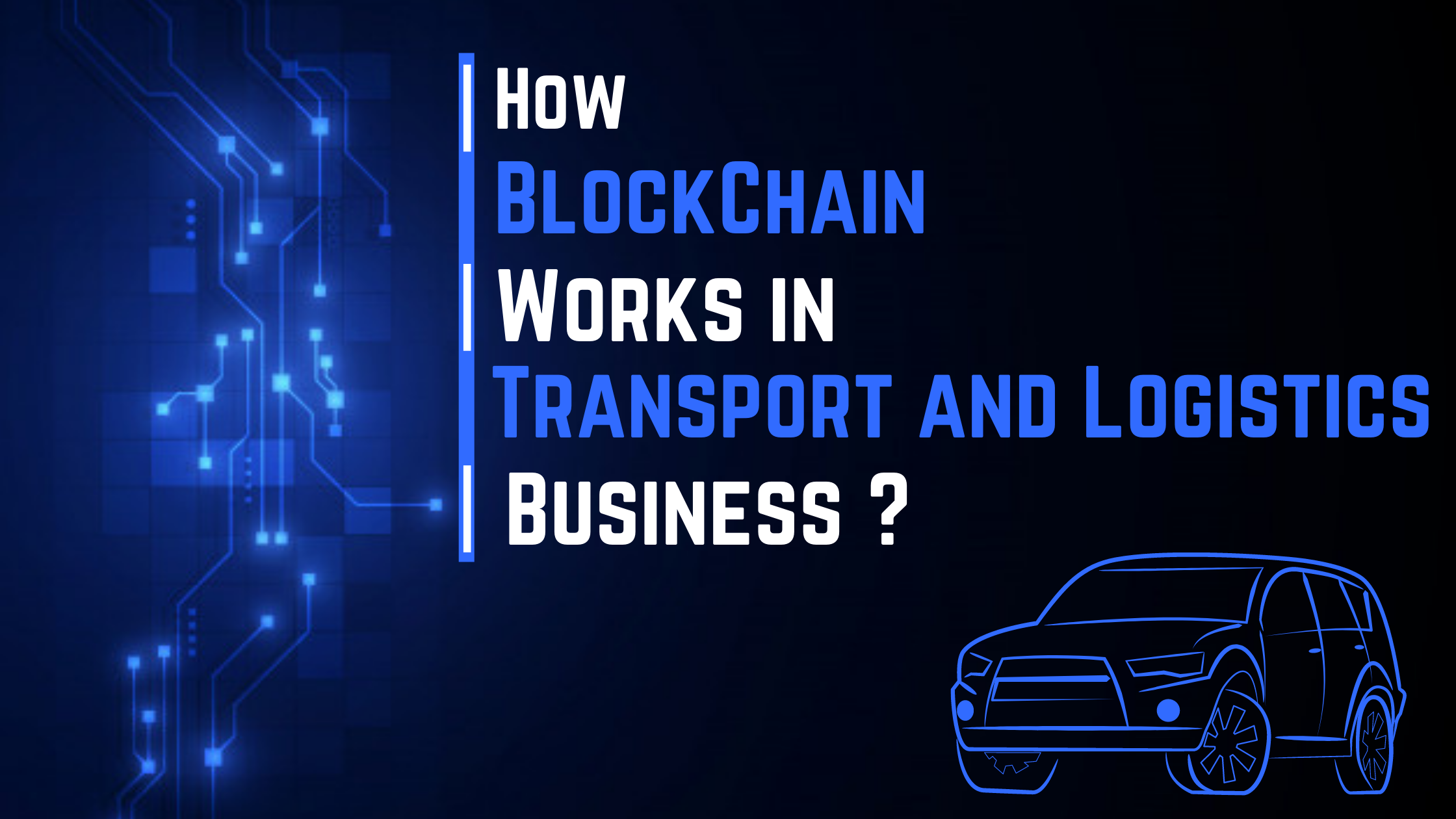 How Blockchain Works in Transport and Logistics Business