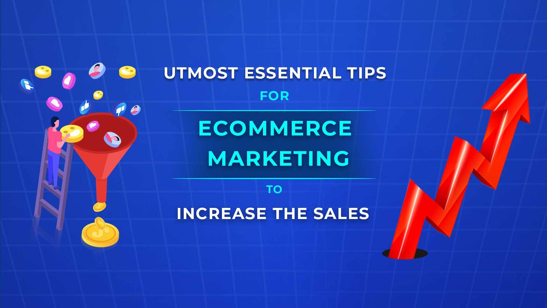 Utmost Essential Tips for Ecommerce Marketing to Increase the Sale