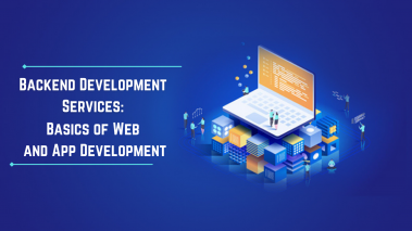 Backend Development Services: Basics of Web and App Development