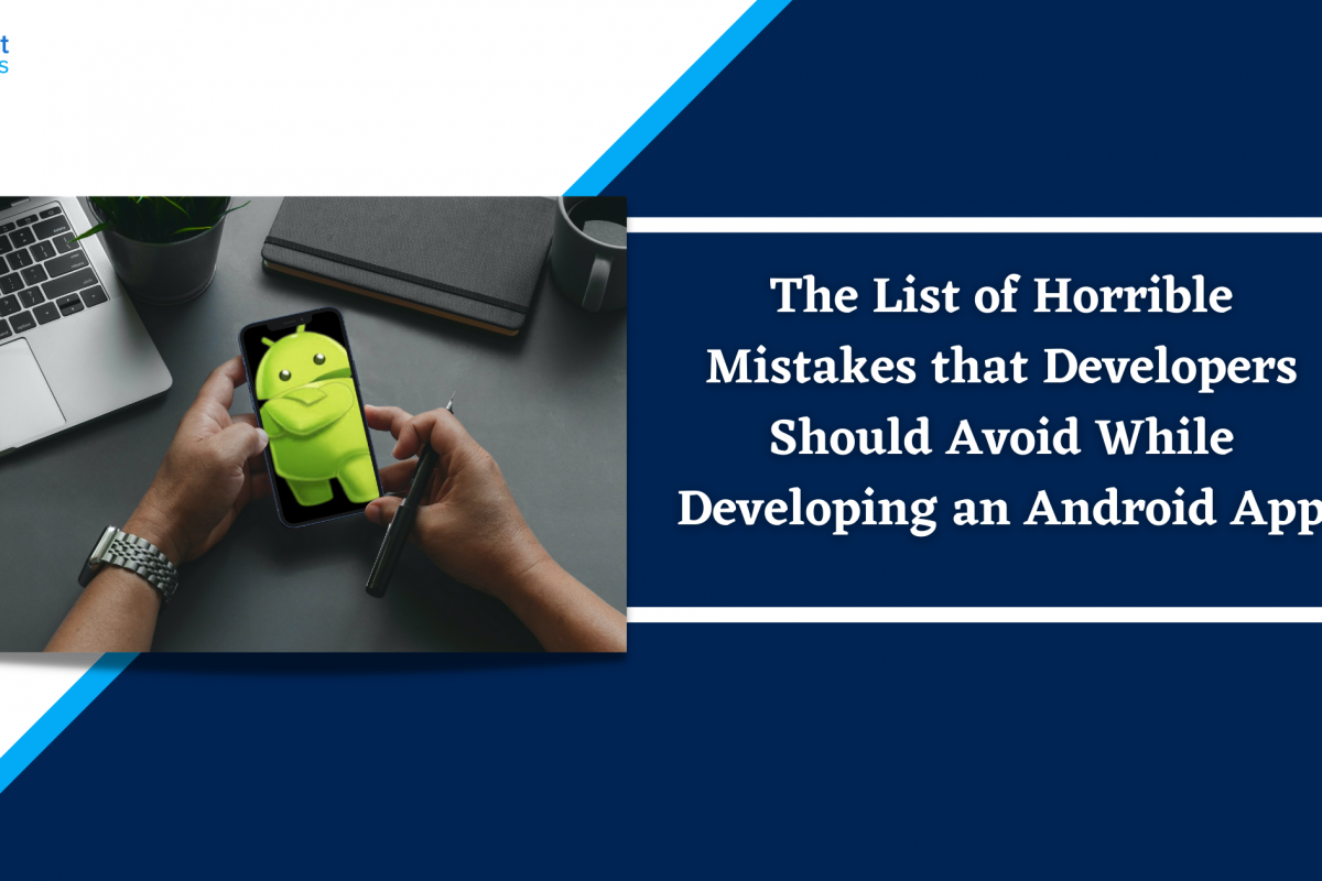 The List of Horrible Mistakes that Developers Should Avoid While Developing an Android App