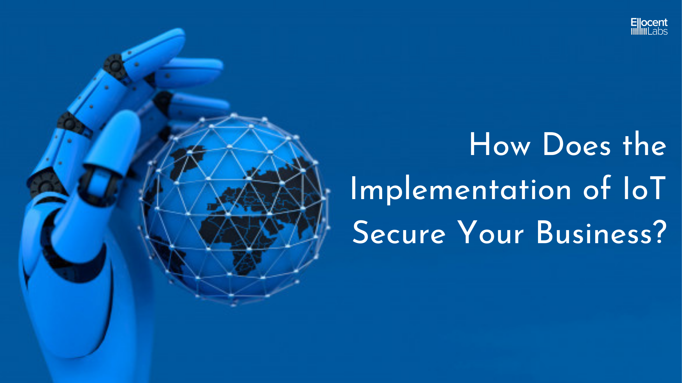 How Does the Implementation of IoT Secure Your Business?