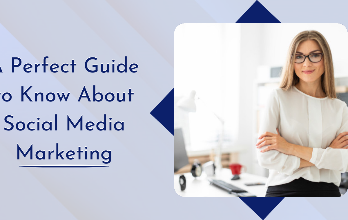 A Perfect Guide to Know About Social Media Marketing