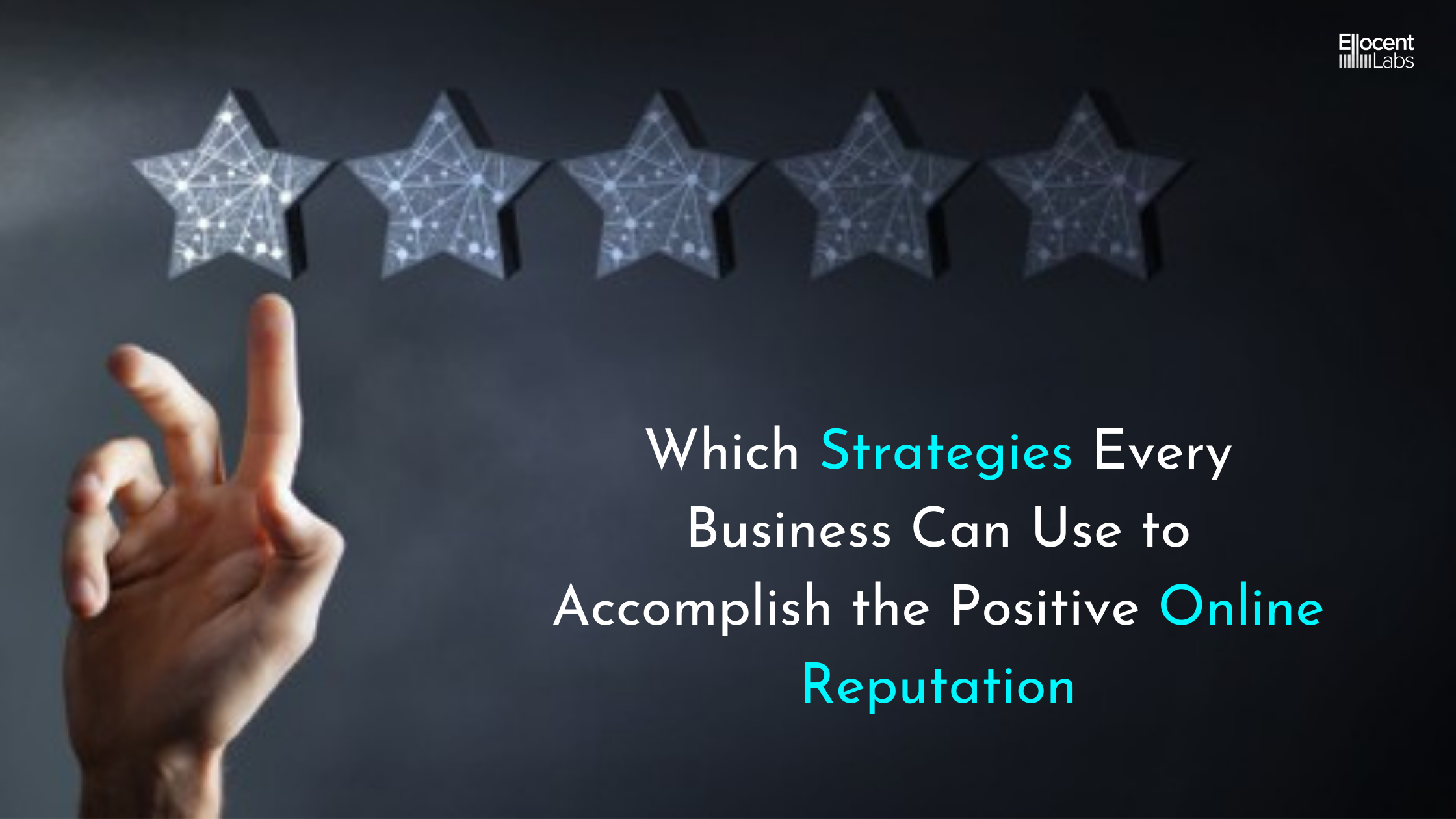 Which Strategies Every Business Can Use to Accomplish the Positive Online Reputation